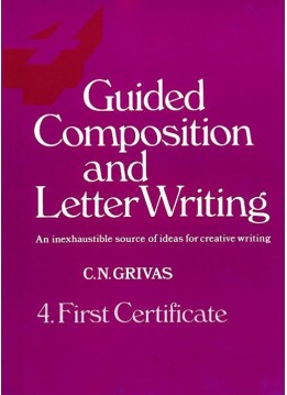 GUIDED COMPOSITION AND LETTER WRITING 4 First Certificate