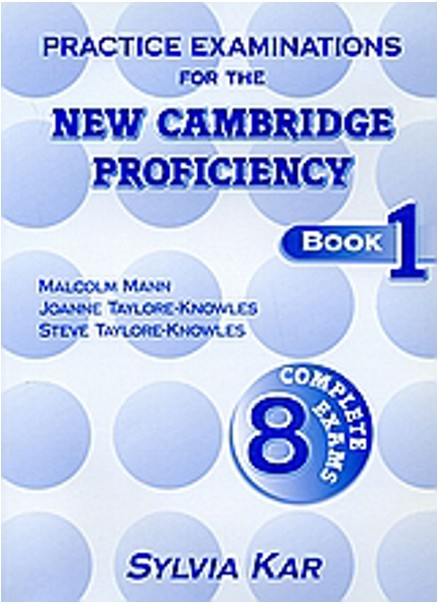 PRACTICE EXAMINATIONS FOR THE NEW CAMBRIDGE FROFICIENCY, BOOK 1, 8 COMPLETE EXAMS